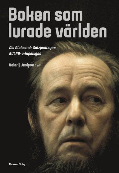 bokomslag Boken som lurade världen : om Aleksandr Solzjenitsyns GULAG-arkipelagen