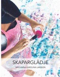 bokomslag Skaparglädje : med Anna Karolina Larsson