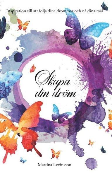 bokomslag Skapa din dröm : inspiration till att följa dina drömmar och nå dina mål