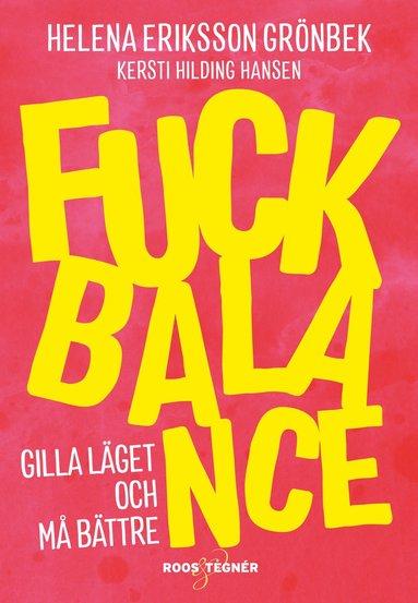 bokomslag Fuck balance : gilla läget och må bättre