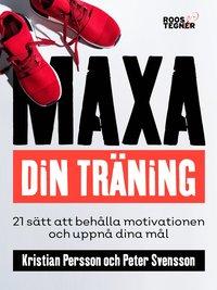 bokomslag Maxa din träning : 21 sätt att behålla motivationen och uppnå dina mål