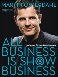 bokomslag All business is show business: Spelregler för den kreativa eran