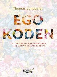 bokomslag Egokoden : må bättre och prestera mer med aktivt självledarskap