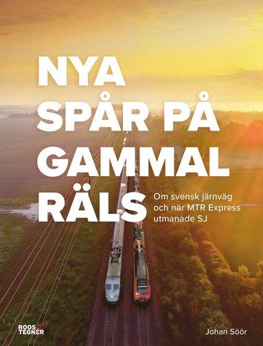 bokomslag Nya spår på gammal räls : om svensk järnväg och när MTR Express utmanade SJ