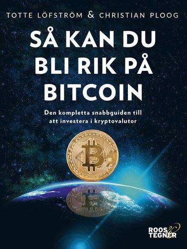 bokomslag Så kan du bli rik på bitcoin:Den kompletta snabbguiden till att investera i kryptovalutor