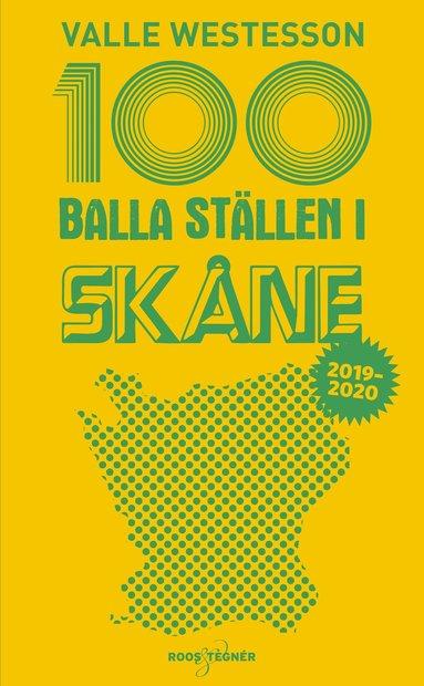 bokomslag 100 balla ställen i Skåne 2019-2020