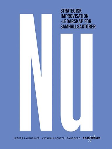 bokomslag NU : strategisk improvisation - Ledarskap för samhällsaktörer