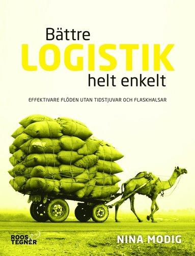 bokomslag Bättre logistik helt enkelt : effektivare flöden utan tidstjuvar och flaskhalsar
