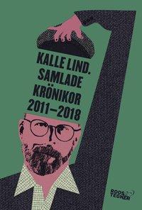bokomslag Kalle Lind. Samlade krönikor 2011-2018