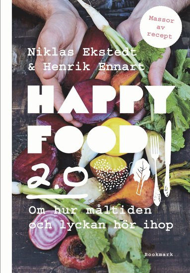 bokomslag Happy food 2.0: Om hur måltiden och lyckan hör ihop