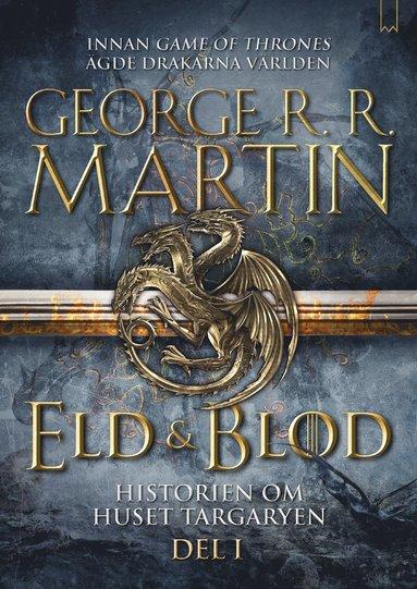 bokomslag Eld & Blod : Historien om huset Targaryen (Del I)