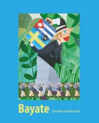 bokomslag Bayate : den svenska kolonin i Kuba