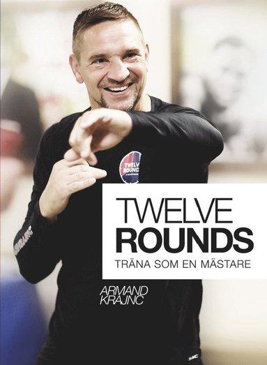 bokomslag Twelve rounds : träna som en mästare