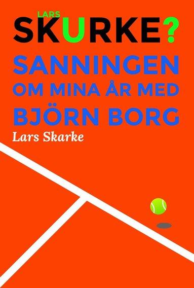 bokomslag Lars Skurke? – Sanningen om mina år med Björn Borg