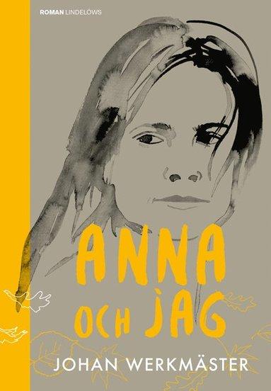 bokomslag Anna och jag : en berättelse om livet, resorna och döden