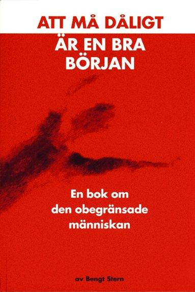 bokomslag Att må dåligt är en bra början : en bok om den obegränsade människan