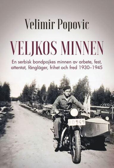 bokomslag Veljkos minnen : en serbisk bondpojkes minnen av arbete, fest, attentat, fångläger, frihet och fred 1930-1945