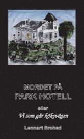 bokomslag Mordet på Park Hotell eller Vi som går köksvägen
