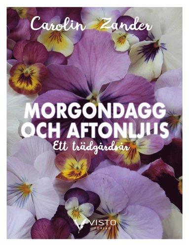 bokomslag Morgondagg och aftonljus - Ett trädgårdsår