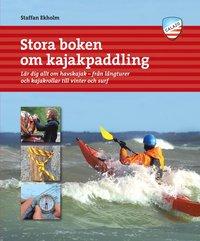 bokomslag Stora boken om kajakpaddling : lär dig allt om havskajak - från långturer och kajakrollar till vinter och surf