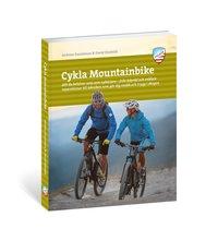 bokomslag Cykla mountainbike : allt du behöver veta som nybörjare - från köpråd och enklare reparationer till tekniken som gör dig snabb och trygg i skogen
