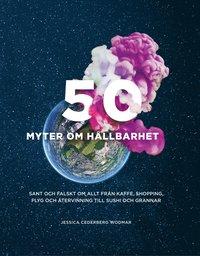 bokomslag 50 myter om hållbarhet : Sant och falskt om allt från kaffe, shopping, flyg