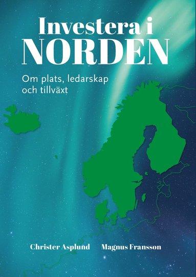 bokomslag Investera i Norden : om plats, ledarskap och tillväxt