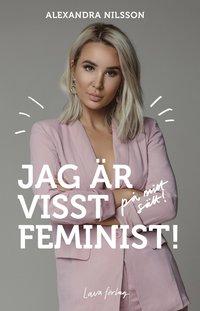 bokomslag Jag är visst feminist! : på mitt sätt