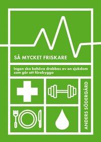 bokomslag Så mycket friskare : ingen ska behöva drabbas av en sjukdom som går att för