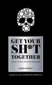 bokomslag Get your sh*t together : Hur du slutar oroa dig över vad du borde göra så a