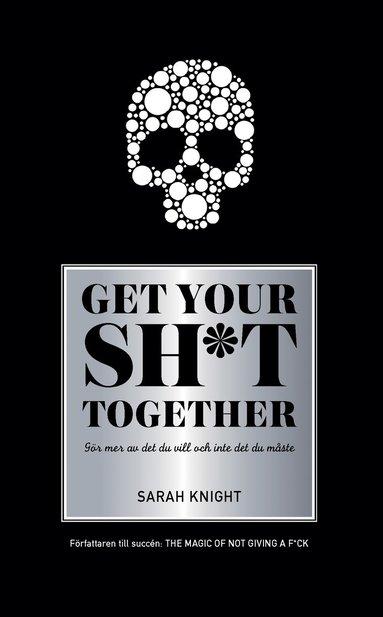 bokomslag Get your sh*t together : hur du slutar oroa dig över vad du borde göra så du kan avsluta det du måste få gjort och ägna dig åt det du vill göra