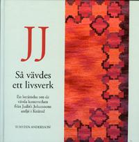 bokomslag JJ : så vävdes ett livsverk : en berättelse om de vävda konstverken från Judit Johanssons ateljé i Knäred