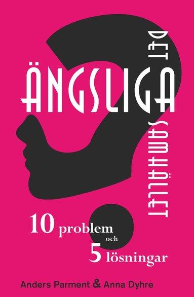 bokomslag Det ängsliga samhället - 10 problem och 5 lösningar