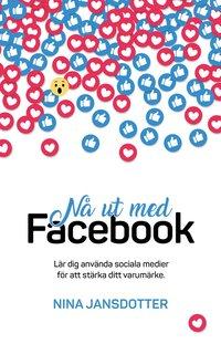 bokomslag Nå ut med Facebook : lär dig använda sociala medier för att stärka ditt varumärke