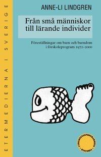 bokomslag Från små människor till lärande individer : föreställningar om barn och barndom i förskoleprogram 1970-2000