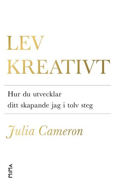 bokomslag Lev kreativt : Hur du utvecklar ditt skapande jag i tolv steg