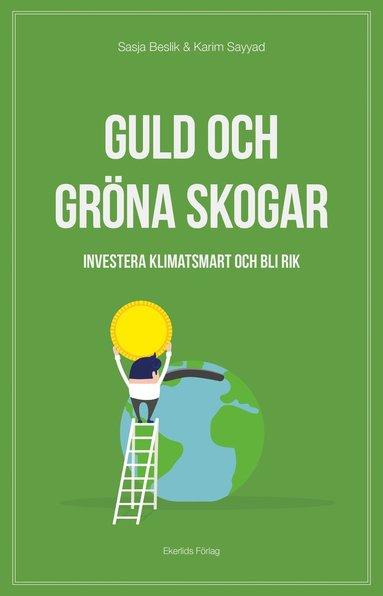 bokomslag Guld och gröna skogar : investera klimatsmart och bli rik