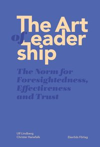 bokomslag The Art of Leadership. The Norm for Foresightness, Effectivness and Trust