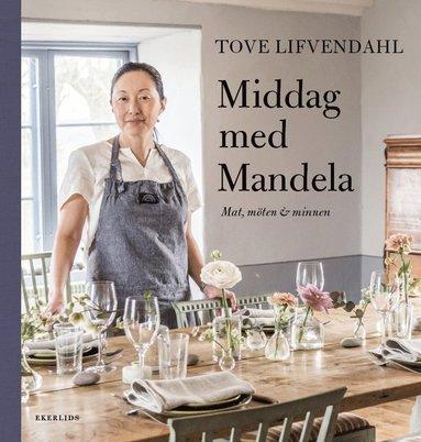 bokomslag Middag med Mandela : möten, minnen & recept