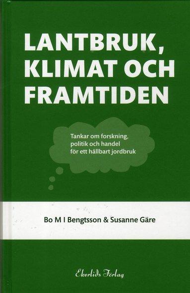 bokomslag Lantbruk, klimat och framtiden - Tankar om forskning, politik och handel