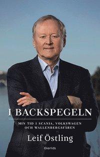 bokomslag I backspegeln : mitt liv med Scania, Volkswagen och Wallenberg