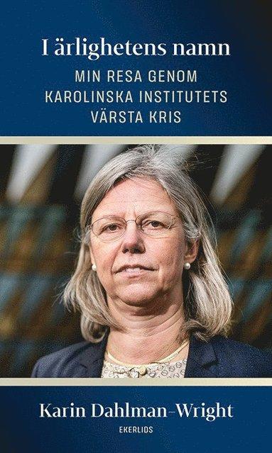 bokomslag I ärlighetens namn : min resa genom Karolinska Institutets värsta kris