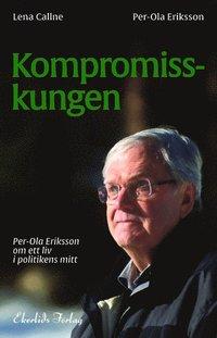 bokomslag Kompromisskungen : Per-Ola Eriksson om ett liv i politkens mitt