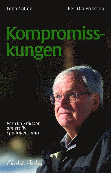 Kompromisskungen : Per-Ola Eriksson om ett liv i politkens mitt 1