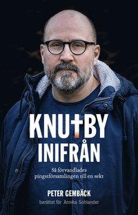 bokomslag Knutby inifrån : så förvandlades pingstförsamlingen till en sekt