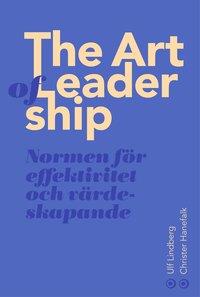 bokomslag The art of leadership : normen för framsynthet, effektivitet och tillit