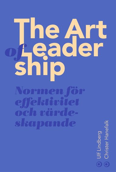 bokomslag The art of leadership : normen för effektivitet och värdeskapande