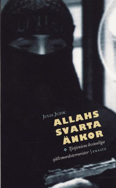 bokomslag Allahs svarta änkor : Tjetjeniens kvinnliga självmordsterrorister