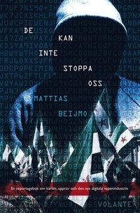 bokomslag De kan inte stoppa oss : ett reportage om den nya digitala vapenindustrin