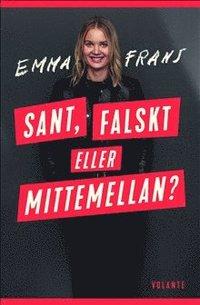 bokomslag Sant, falskt eller mittemellan: vetenskapliga svar på stora och små frågor